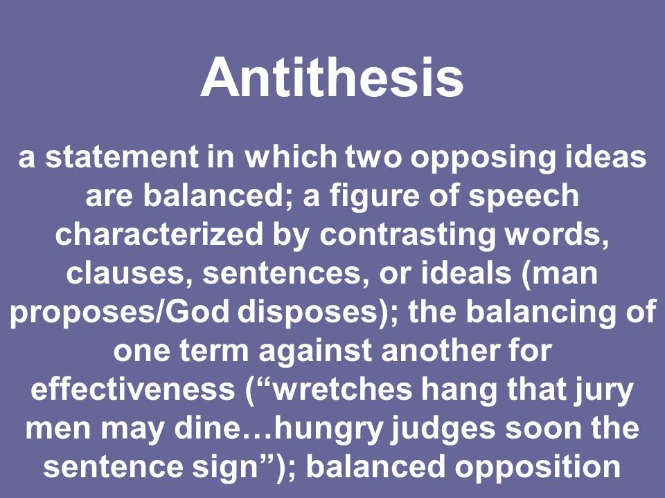 antithesis speech Antithesis is a figure of speech comprised of opposing or contrasted words or sentiments climax is a figure, usually contained in a periodic sentence, in which each word, phrase, or clause is more forceful than the one immediately preceding it.