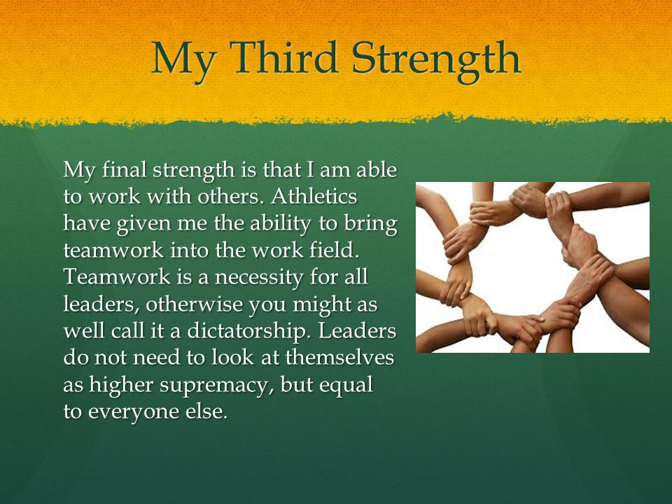 My Third Strength My final strength is that I am able to work with others.