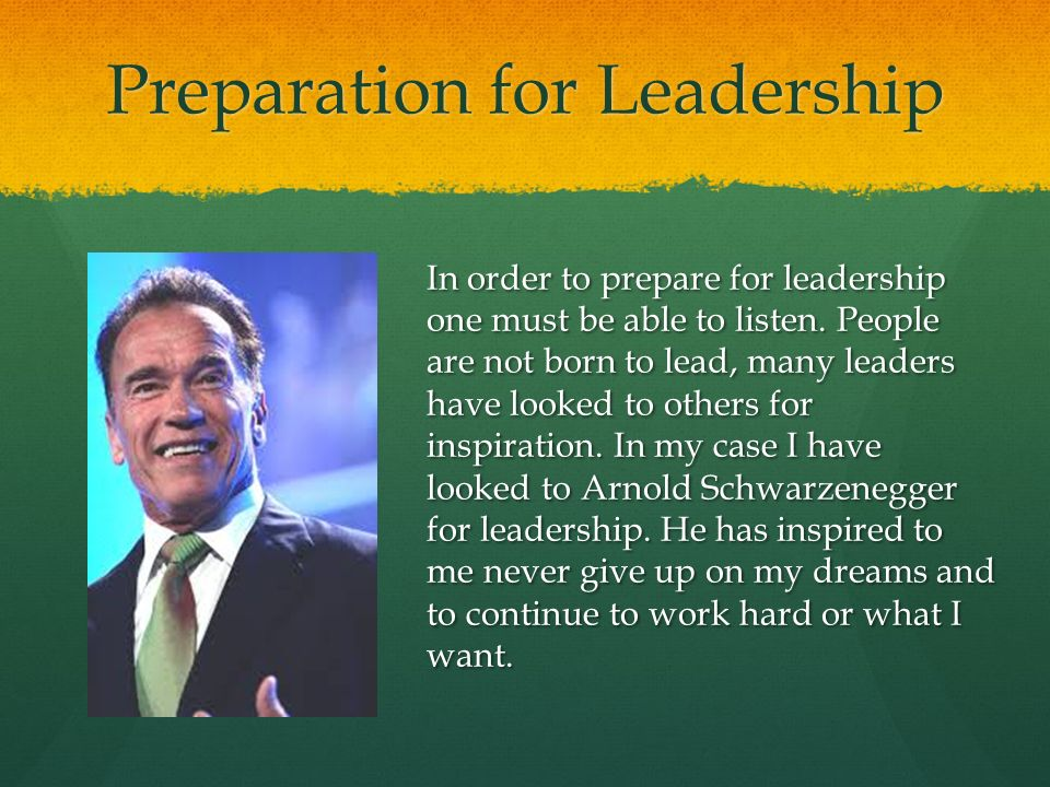 Preparation for Leadership In order to prepare for leadership one must be able to listen.