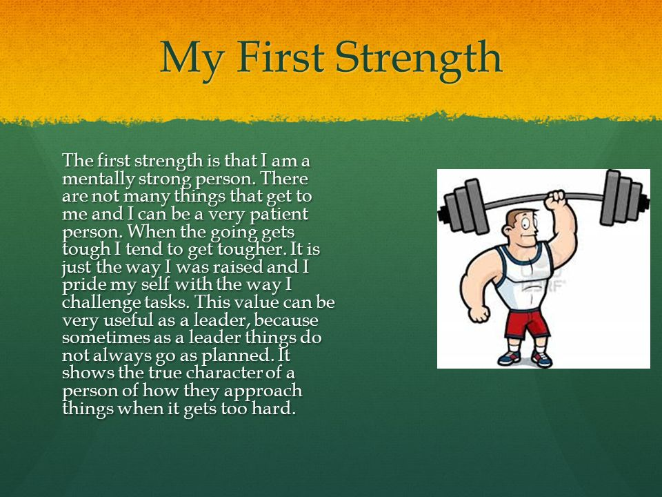 My First Strength The first strength is that I am a mentally strong person.