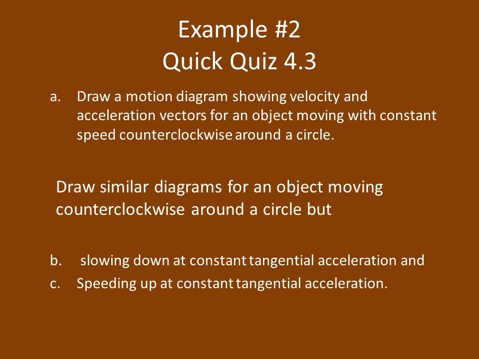Ap physics ed uniform circular motion glazert ppt download example 2 quick quiz 43 adraw a motion diagram showing velocity and acceleration ccuart Gallery