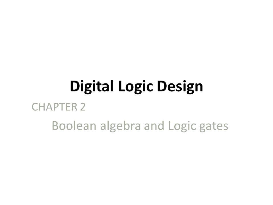 Digital Logic Design CHAPTER 2 Boolean algebra and Logic gates