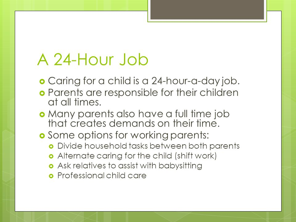 A 24-Hour Job  Caring for a child is a 24-hour-a-day job.