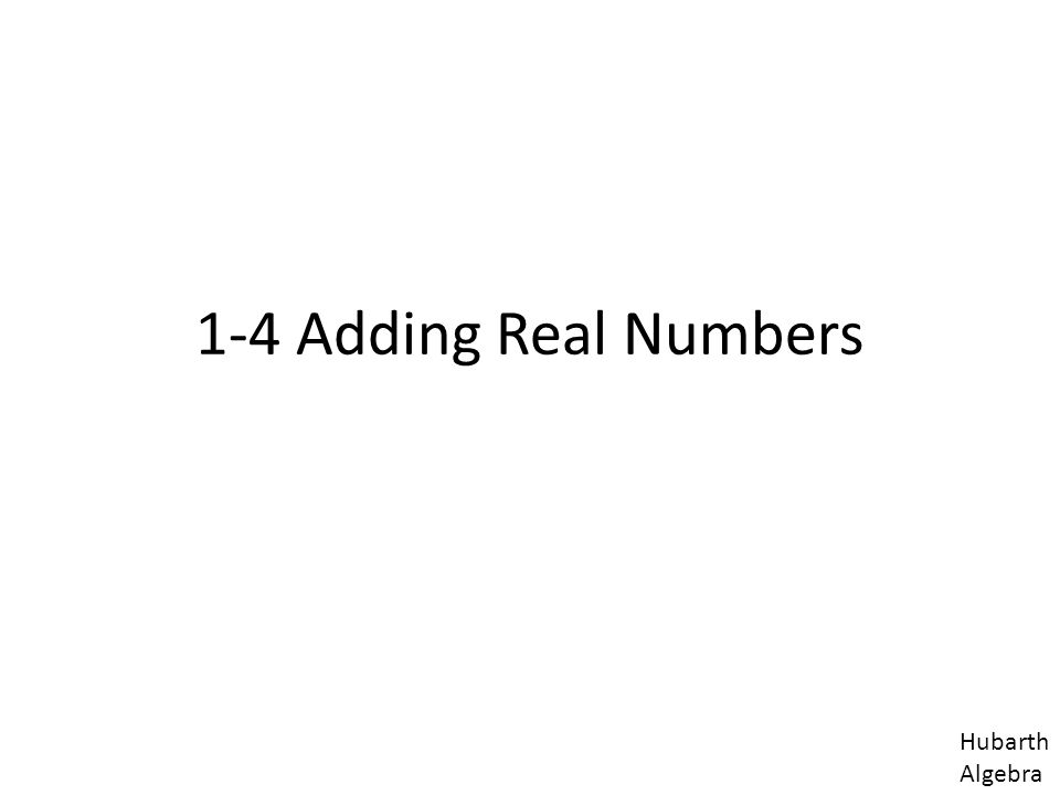 1 1-4 Adding Real Numbers Hubarth Algebra