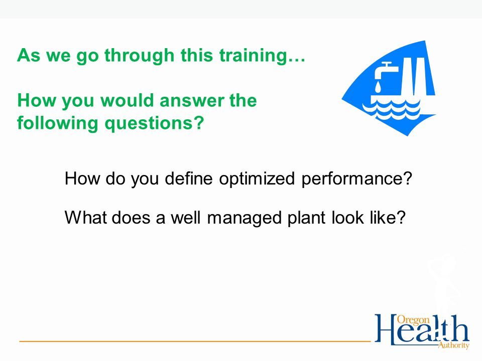 As we go through this training… How you would answer the following questions.