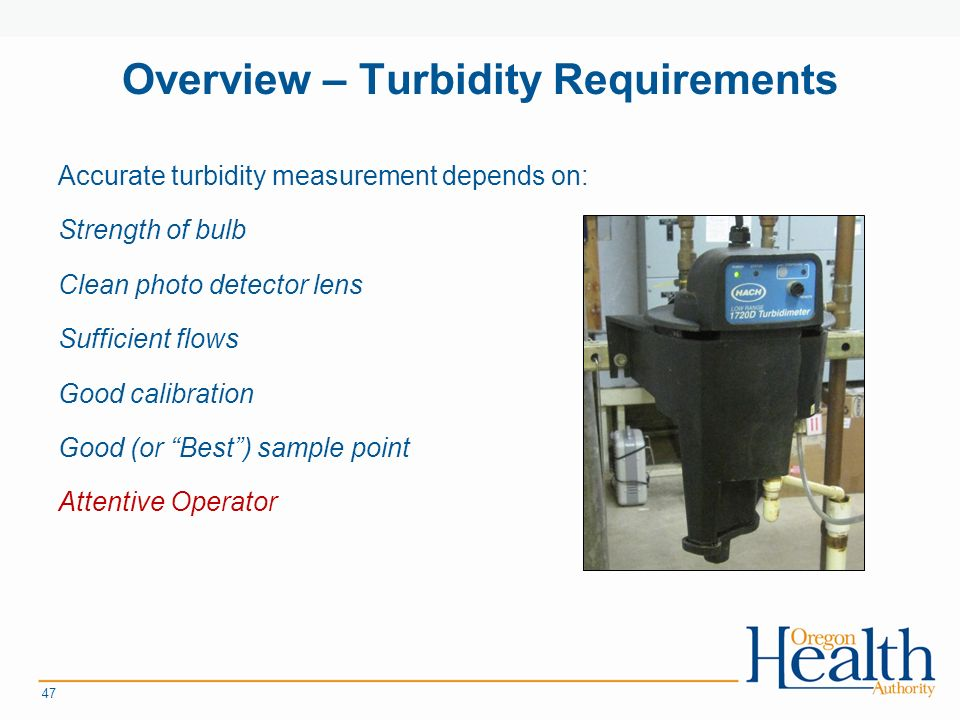 Overview – Turbidity Requirements Accurate turbidity measurement depends on: Strength of bulb Clean photo detector lens Sufficient flows Good calibration Good (or Best ) sample point Attentive Operator 47