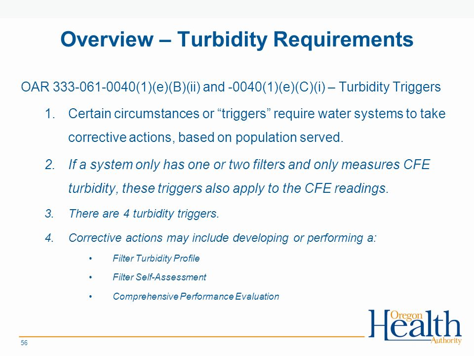 Overview – Turbidity Requirements OAR (1)(e)(B)(ii) and -0040(1)(e)(C)(i) – Turbidity Triggers 1.Certain circumstances or triggers require water systems to take corrective actions, based on population served.