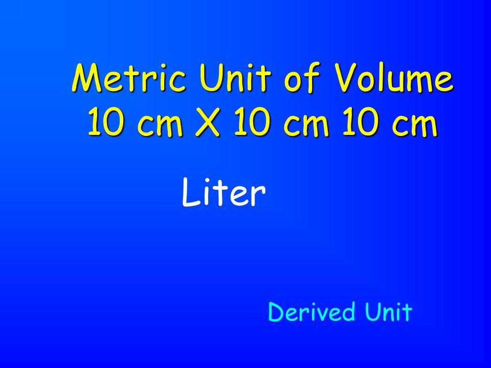 Liter Metric Unit of Volume 10 cm X 10 cm 10 cm Derived Unit