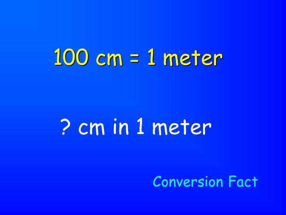 cm in 1 meter 100 cm = 1 meter Conversion Fact