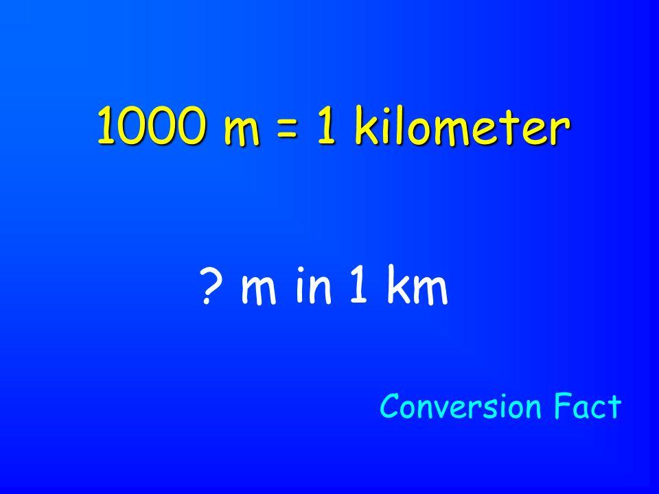 m in 1 km 1000 m = 1 kilometer Conversion Fact