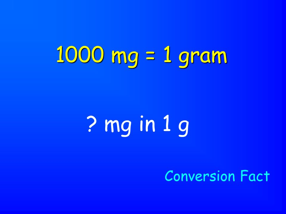 mg in 1 g 1000 mg = 1 gram Conversion Fact