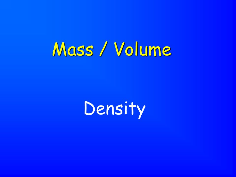 Density Mass / Volume