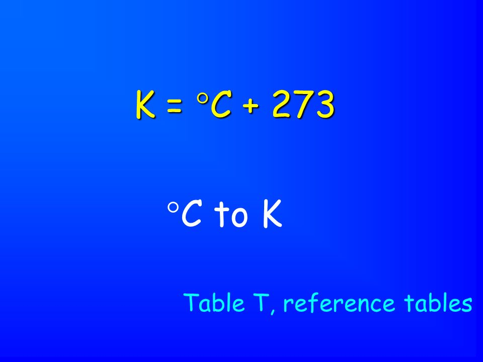  C to K Table T, reference tables K =  C + 273