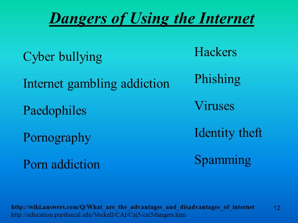 disadvantages of using the internet By using internet wisely, students can get many information to enrich their knowledge 30 disadvantages of the internet however, for all its advantages and positive aspects, the internet has its dark and ugly side too.