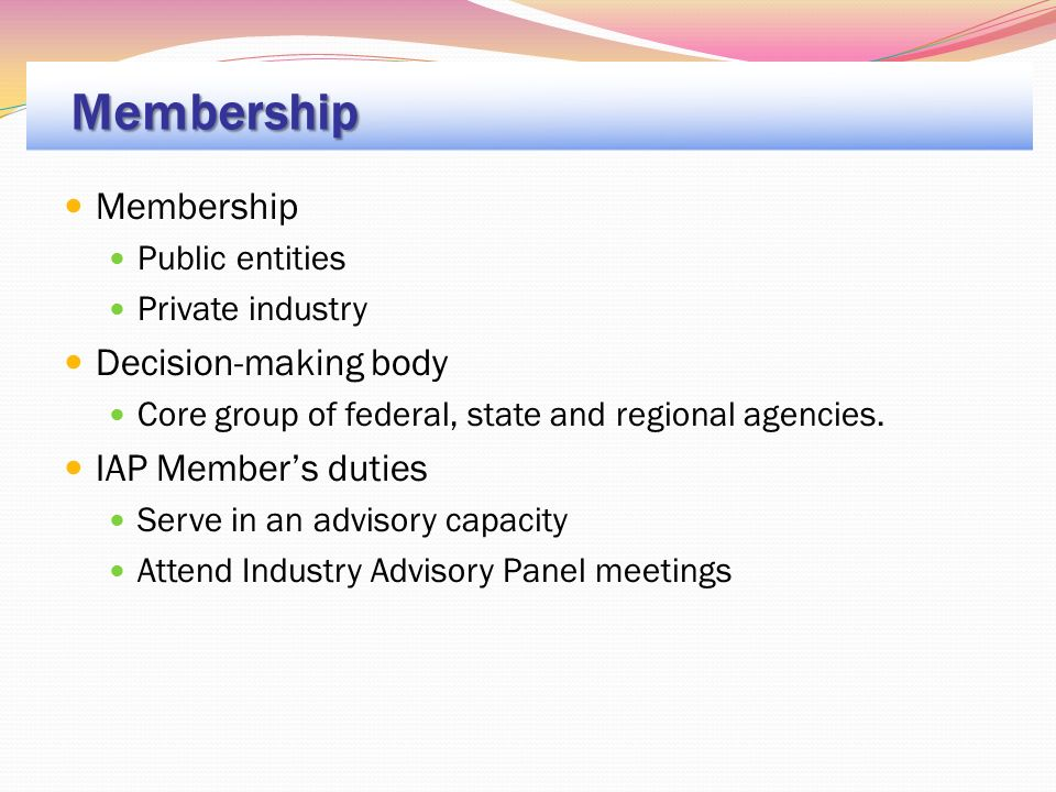 Membership Public entities Private industry Decision-making body Core group of federal, state and regional agencies.