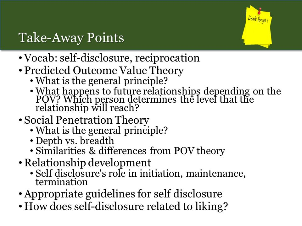 evaluate appropriate levels of self disclosure in relationships Social penetration theory explains these differences in and most relationships stay at this level 3 making the cost of self-disclosure difficult to evaluate.