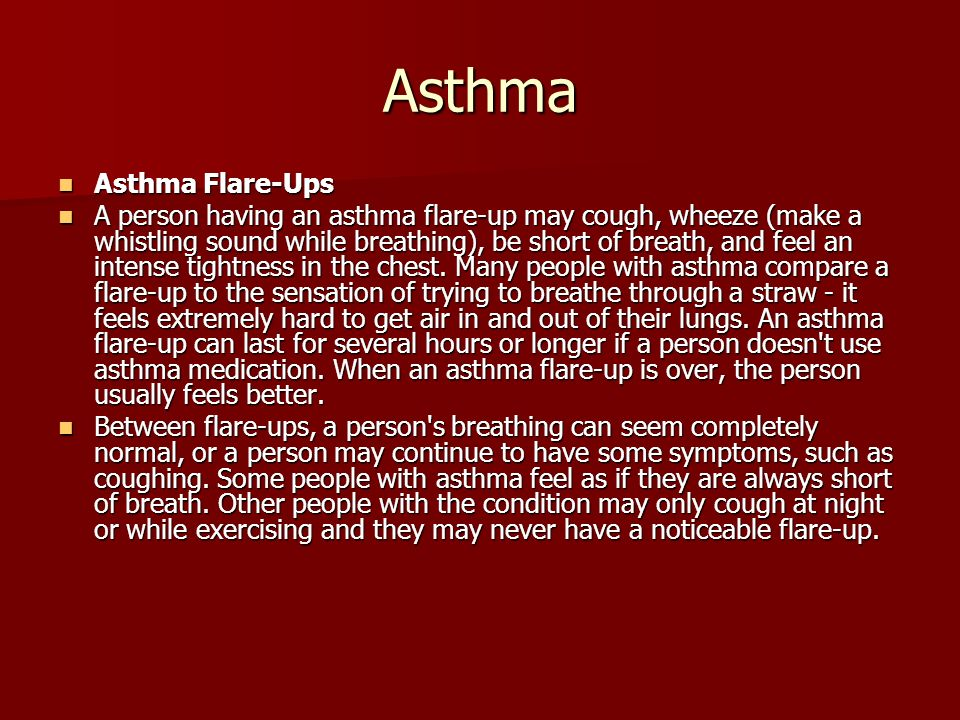 Asthma Asthma Flare-Ups Asthma Flare-Ups A person having an asthma flare-up may cough, wheeze (make a whistling sound while breathing), be short of breath, and feel an intense tightness in the chest.