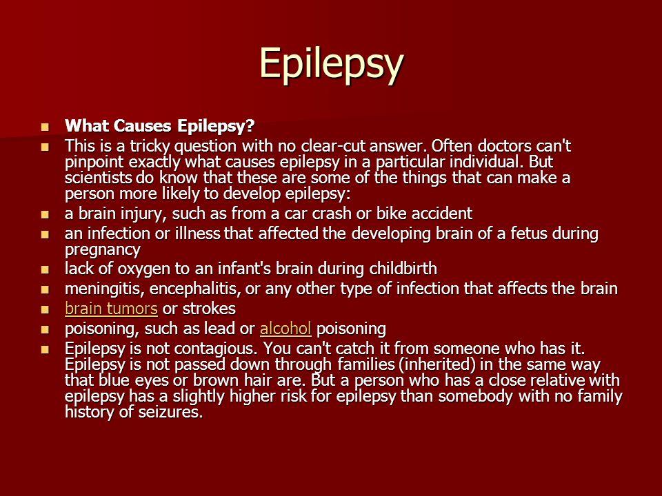 Epilepsy What Causes Epilepsy. What Causes Epilepsy.