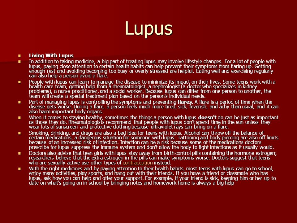 Lupus Living With Lupus Living With Lupus In addition to taking medicine, a big part of treating lupus may involve lifestyle changes.