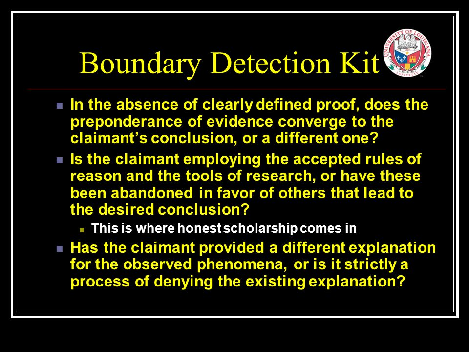 Boundary Detection Kit In the absence of clearly defined proof, does the preponderance of evidence converge to the claimant's conclusion, or a different one.