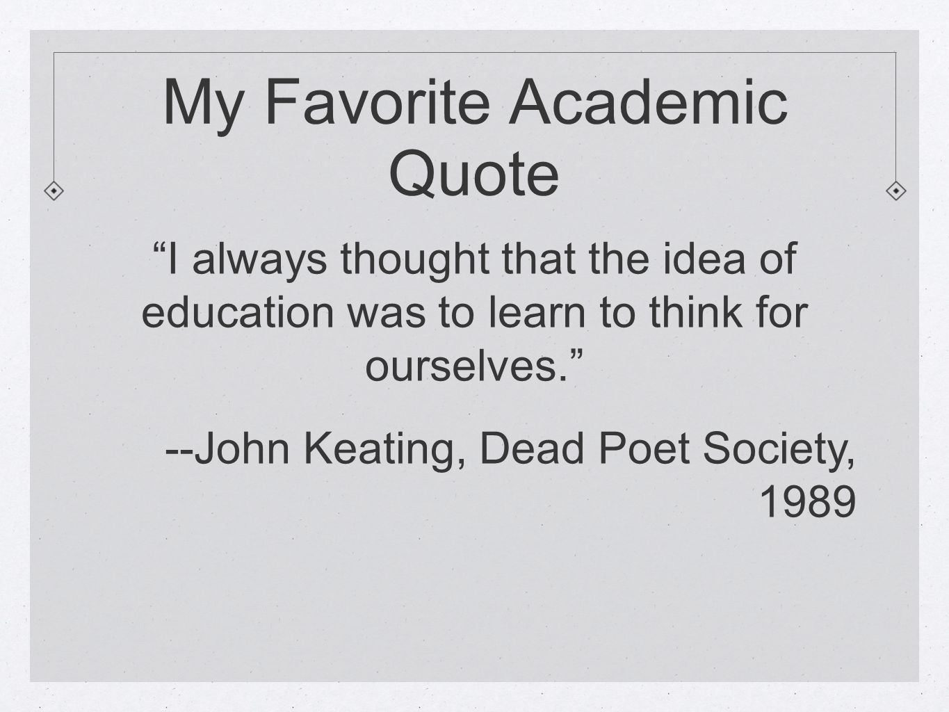philosophy in dead poets society essay Dead poets society and how it displays transcendentalism there are many times in the movie dead poets society where transcendentalism is displayed but i am just going to discuss a few of them and transcendentalism in general.
