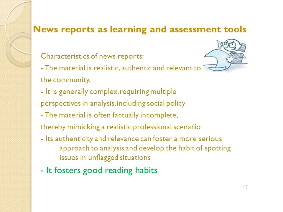 News reports as learning and assessment tools Characteristics of news reports: - The material is realistic, authentic and relevant to the community.
