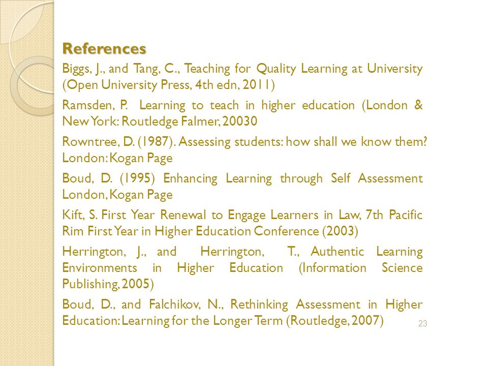 References Biggs, J., and Tang, C., Teaching for Quality Learning at University (Open University Press, 4th edn, 2011) Ramsden, P.