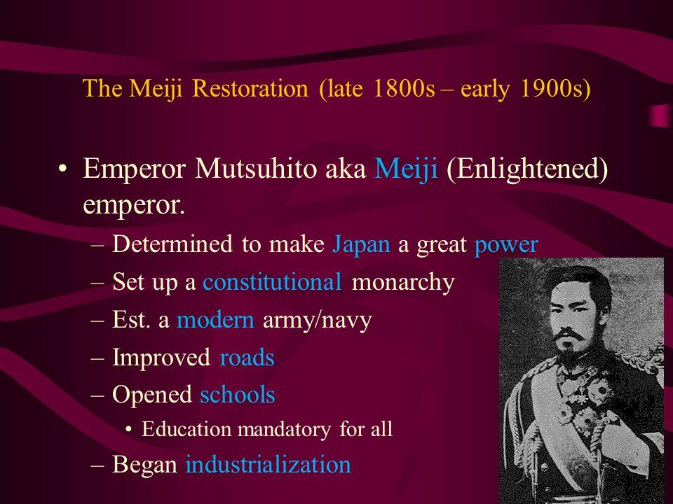 The Meiji Restoration (late 1800s – early 1900s) Emperor Mutsuhito aka Meiji (Enlightened) emperor.
