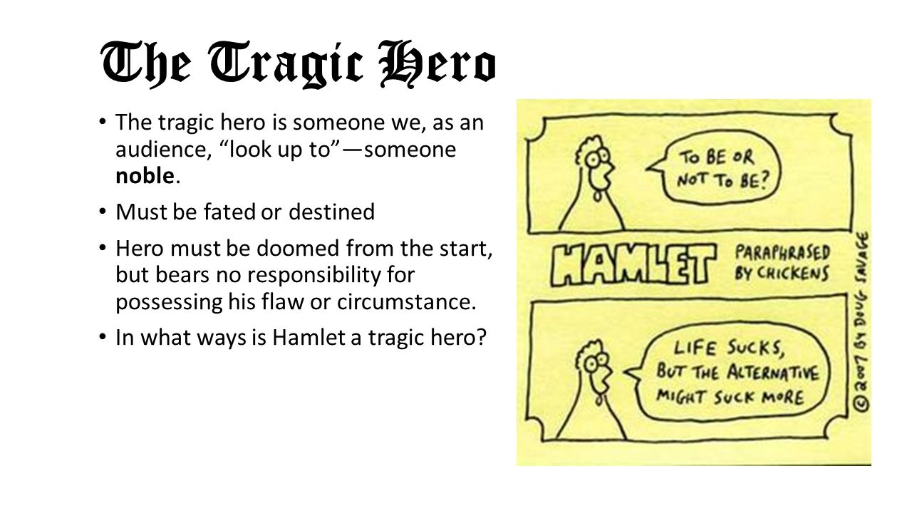a look at the sanity of the tragic hero hamlet 6 tragic hero examples for a heroic essay hamlet's tragic flaw is his indecisiveness and obsession you can have the kibin editors look it over.