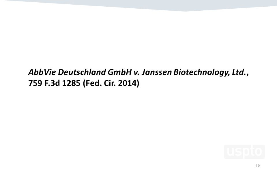 AbbVie Deutschland GmbH v. Janssen Biotechnology, Ltd., 759 F.3d 1285 (Fed. Cir. 2014) 18