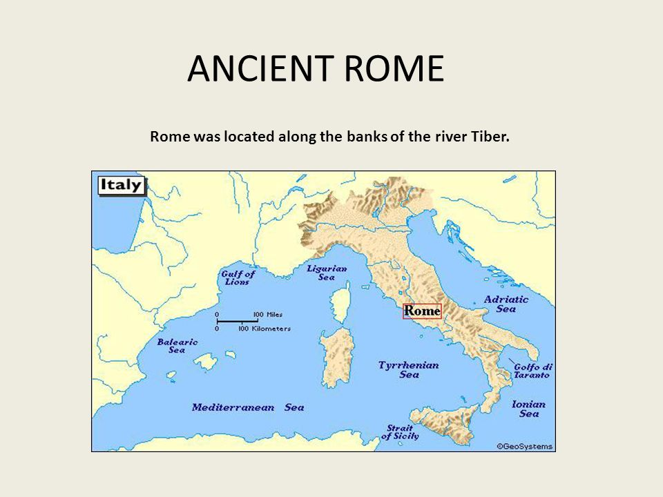 ANCIENT ROME Rome was located along the banks of the river Tiber