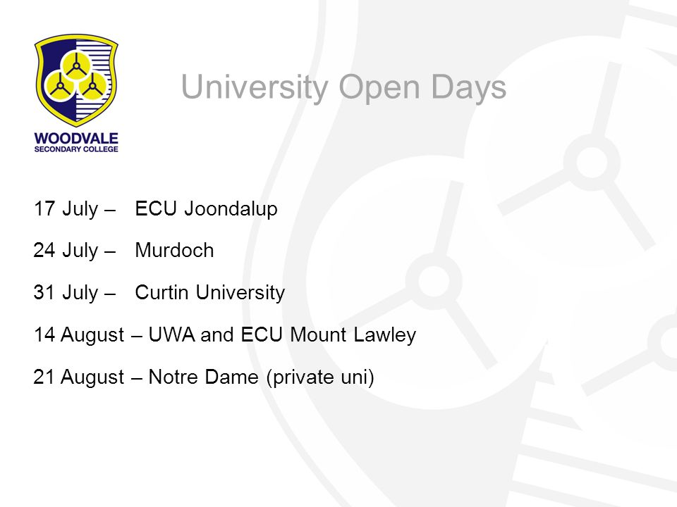 17 July – ECU Joondalup 24 July – Murdoch 31 July – Curtin University 14 August – UWA and ECU Mount Lawley 21 August – Notre Dame (private uni) University Open Days