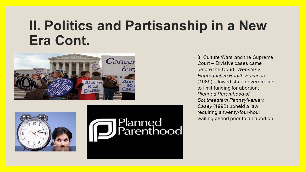 II. Politics and Partisanship in a New Era Cont. ◦ 3.