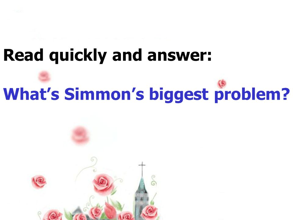 Read quickly and answer: What's Simmon's biggest problem