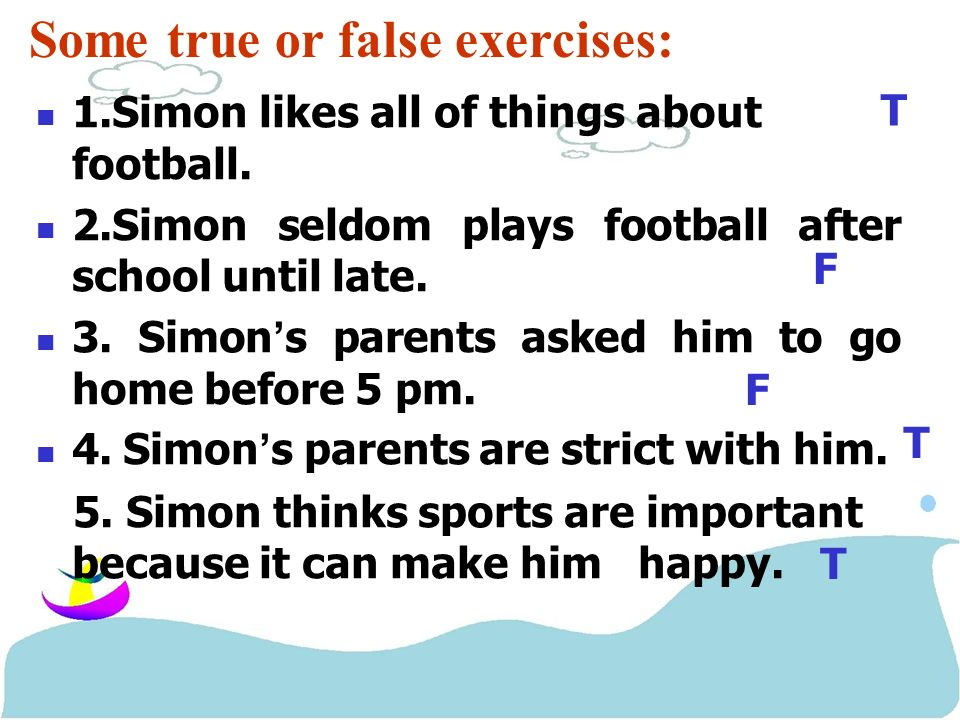 Some true or false exercises: 1.Simon likes all of things about football.