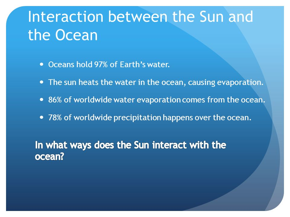 Interaction between the Sun and the Ocean Oceans hold 97% of Earth's water.