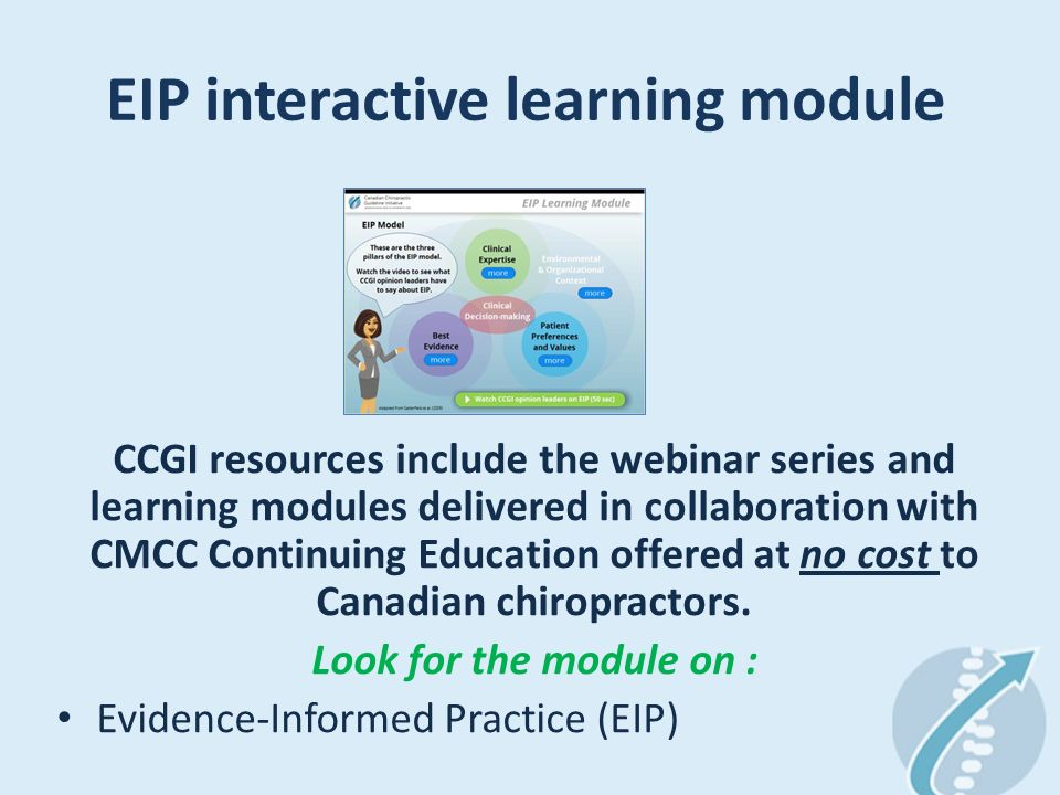 EIP interactive learning module CCGI resources include the webinar series and learning modules delivered in collaboration with CMCC Continuing Education offered at no cost to Canadian chiropractors.
