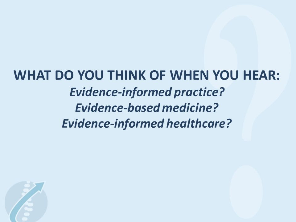 WHAT DO YOU THINK OF WHEN YOU HEAR: Evidence-informed practice.