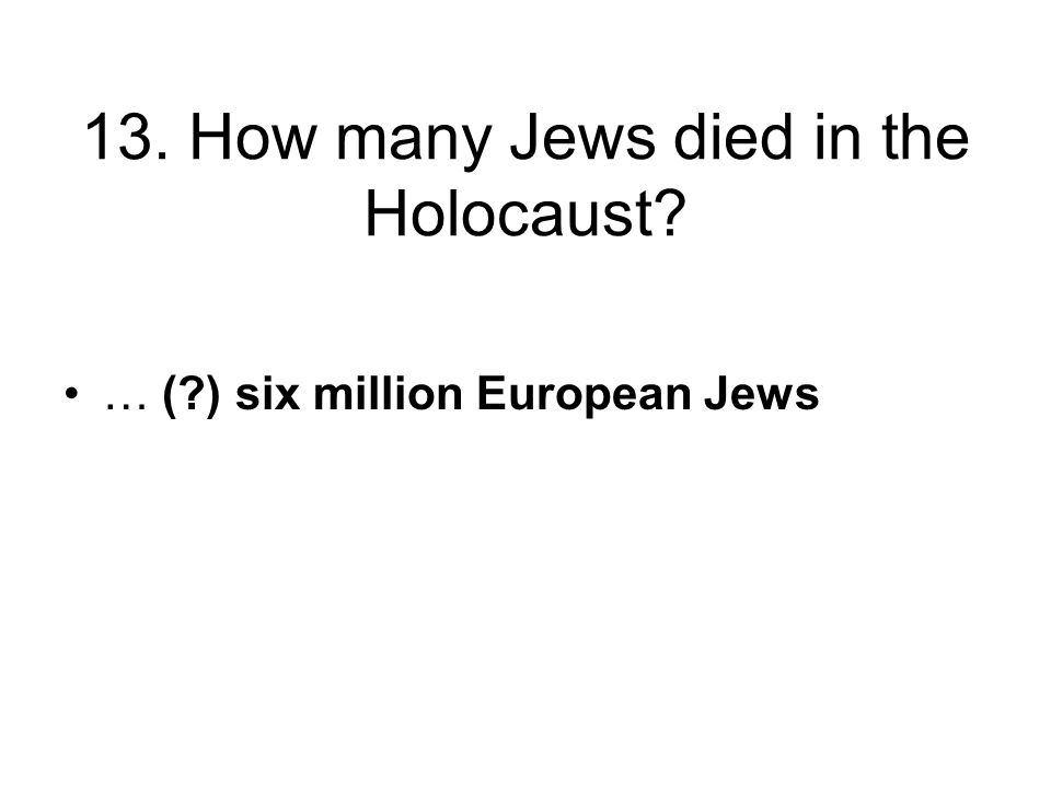 … ( ) six million European Jews