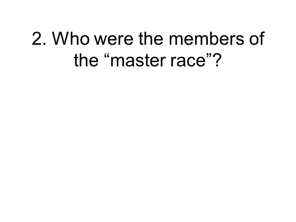 2. Who were the members of the master race