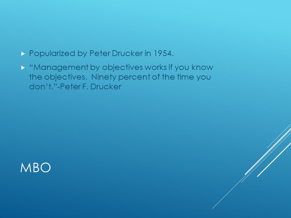 MBO  Popularized by Peter Drucker in 1954.