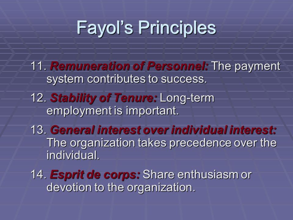 Fayol's Principles 11. Remuneration of Personnel: The payment system contributes to success. 12. Stability of Tenure: Long-term employment is importan