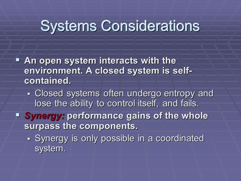 Systems Considerations  An open system interacts with the environment.