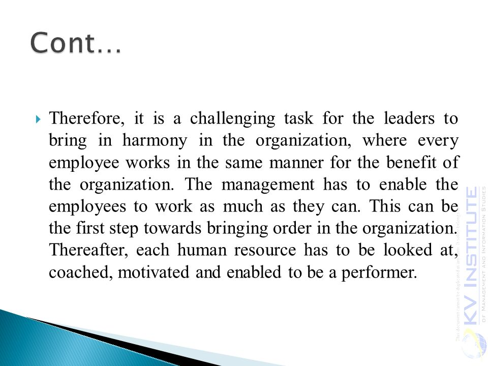  Therefore, it is a challenging task for the leaders to bring in harmony in the organization, where every employee works in the same manner for the benefit of the organization.