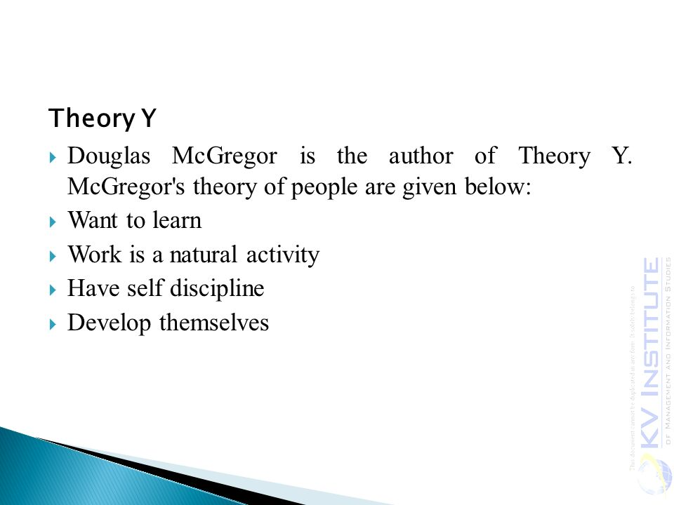 Theory Y  Douglas McGregor is the author of Theory Y.