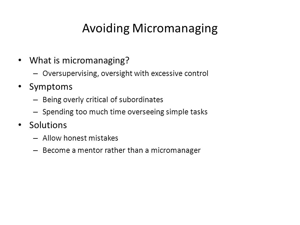 Avoiding Micromanaging What is micromanaging.