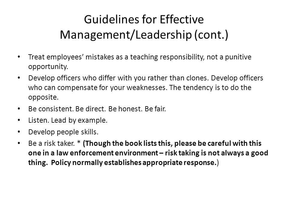 Guidelines for Effective Management/Leadership (cont.) Treat employees' mistakes as a teaching responsibility, not a punitive opportunity.