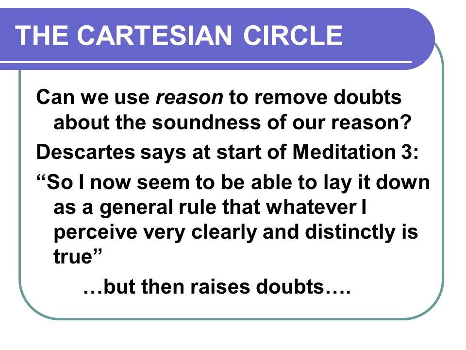 descartes circle essay Philosophy 2a metaphysics and classics in philosophy 1999-2000 in the will to believe and other essays in popular philosophy the cartesian circle descartes.