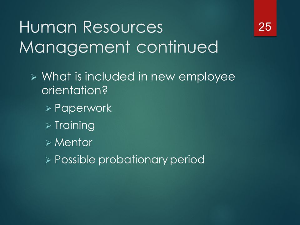 Human Resources Management continued  What is included in new employee orientation.