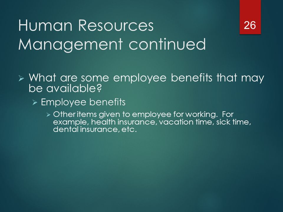 Human Resources Management continued  What are some employee benefits that may be available.